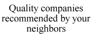 mark for QUALITY COMPANIES RECOMMENDED BY YOUR NEIGHBORS, trademark #85599527