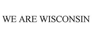 mark for WE ARE WISCONSIN, trademark #85600389