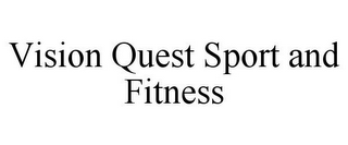 mark for VISION QUEST SPORT AND FITNESS, trademark #85600554