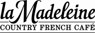 mark for LA MADELEINE COUNTRY FRENCH CAFÉ, trademark #85600567