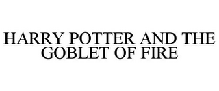 mark for HARRY POTTER AND THE GOBLET OF FIRE, trademark #85600601