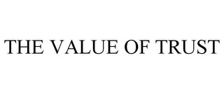mark for THE VALUE OF TRUST, trademark #85600687