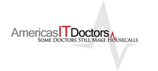 mark for AMERICAS IT DOCTORS SOME DOCTORS STILL MAKE HOUSECALLS, trademark #85600711