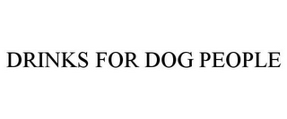 mark for DRINKS FOR DOG PEOPLE, trademark #85600823