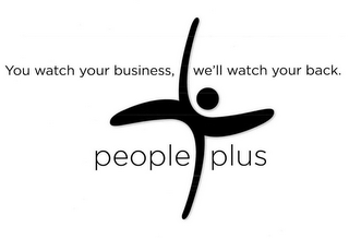 mark for YOU WATCH YOUR BUSINESS, WE'LL WATCH YOUR BACK. PEOPLE PLUS, trademark #85600865