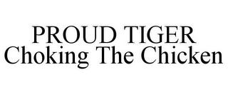 mark for PROUD TIGER CHOKING THE CHICKEN, trademark #85600872