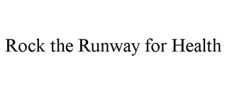 mark for ROCK THE RUNWAY FOR HEALTH, trademark #85600999