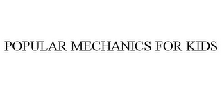 mark for POPULAR MECHANICS FOR KIDS, trademark #85601346
