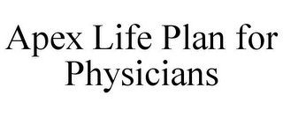 mark for APEX LIFE PLAN FOR PHYSICIANS, trademark #85601481