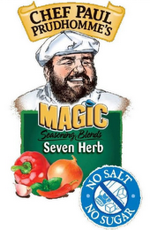 mark for CHEF PAUL PRUDHOMME'S MAGIC SEASONING BLENDS SEVEN HERB NO SALT NO SUGAR, trademark #85601488