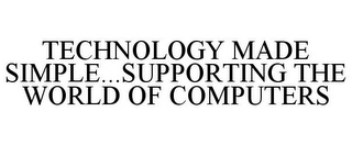 mark for TECHNOLOGY MADE SIMPLE...SUPPORTING THE WORLD OF COMPUTERS, trademark #85601553