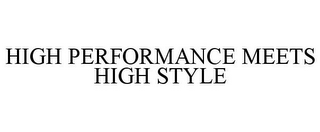 mark for HIGH PERFORMANCE MEETS HIGH STYLE, trademark #85601611