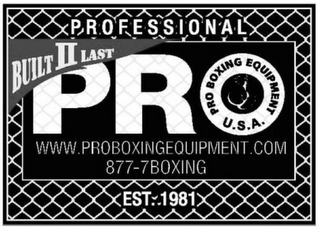 mark for PROFESSIONAL BUILT II LAST PRO PRO BOXING EQUIPMENT U.S.A. WWW. PROBOXINGEQUIPMENT.COM 877-7BOXING EST 1981, trademark #85601636