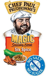 mark for CHEF PAUL PRUDHOMME'S MAGIC SEASONING BLENDS SIX SPICE NO SALT NO SUGAR, trademark #85601691
