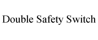mark for DOUBLE SAFETY SWITCH, trademark #85601706