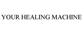 mark for YOUR HEALING MACHINE, trademark #85601708