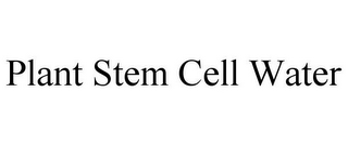 mark for PLANT STEM CELL WATER, trademark #85601774