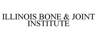 mark for ILLINOIS BONE & JOINT INSTITUTE, trademark #85601792