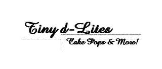 mark for TINY D-LITES CAKE POPS & MORE!, trademark #85601802