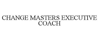 mark for CHANGE MASTERS EXECUTIVE COACH, trademark #85601819