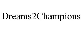mark for DREAMS2CHAMPIONS, trademark #85601871