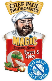 mark for CHEF PAUL PRUDHOMME'S MAGIC SEASONING BLENDS SWEET & SPICY NO SALT NO SUGAR, trademark #85601884