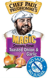 mark for CHEF PAUL PRUDHOMME'S MAGIC SEASONING BLENDS TOASTED ONION & GARLIC NO SALT NO SUGAR, trademark #85601909