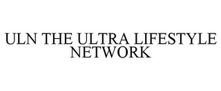mark for ULN THE ULTRA LIFESTYLE NETWORK, trademark #85602025