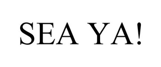 mark for SEA YA!, trademark #85602222