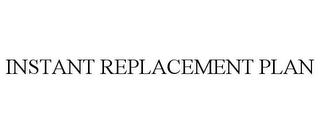 mark for INSTANT REPLACEMENT PLAN, trademark #85602242