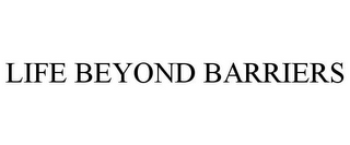 mark for LIFE BEYOND BARRIERS, trademark #85602338