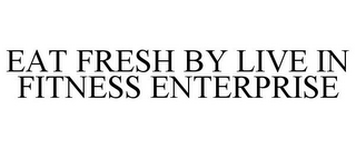 mark for EAT FRESH BY LIVE IN FITNESS ENTERPRISE, trademark #85602435