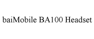 mark for BAIMOBILE BA100 HEADSET, trademark #85602822