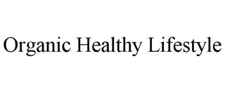 mark for ORGANIC HEALTHY LIFESTYLE, trademark #85603128