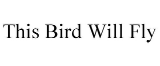 mark for THIS BIRD WILL FLY, trademark #85603173