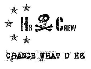 mark for H8 CREW CHANGE WHAT U H8, trademark #85603190