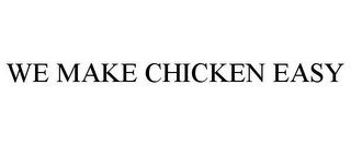 mark for WE MAKE CHICKEN EASY, trademark #85603228