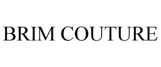 mark for BRIM COUTURE, trademark #85603390
