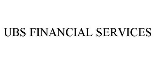 mark for UBS FINANCIAL SERVICES, trademark #85603444