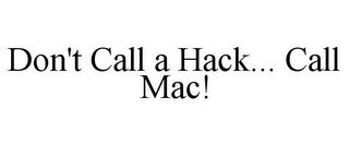 mark for DON'T CALL A HACK... CALL MAC!, trademark #85603519