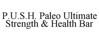mark for P.U.S.H. PALEO ULTIMATE STRENGTH & HEALTH BAR, trademark #85603521