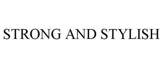 mark for STRONG AND STYLISH, trademark #85603556