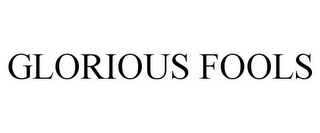 mark for GLORIOUS FOOLS, trademark #85603663