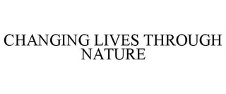 mark for CHANGING LIVES THROUGH NATURE, trademark #85603742