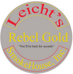"mark for LEICHT'S REBEL GOLD ""YOU'LL BE BACK FOR SECONDS"" SMOKEHOUSE, INC., trademark #85603853"