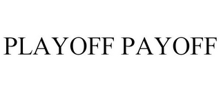 mark for PLAYOFF PAYOFF, trademark #85604226