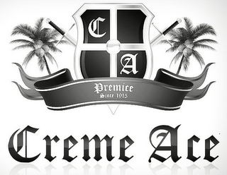 mark for CA PREMICE SINCE 1915 CREME ACE, trademark #85604298