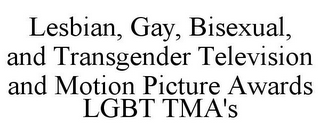 mark for LESBIAN, GAY, BISEXUAL, AND TRANSGENDER TELEVISION AND MOTION PICTURE AWARDS LGBT TMA'S, trademark #85604527