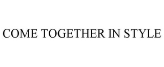 mark for COME TOGETHER IN STYLE, trademark #85604651