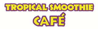 mark for TROPICAL SMOOTHIE CAFÉ, trademark #85604770
